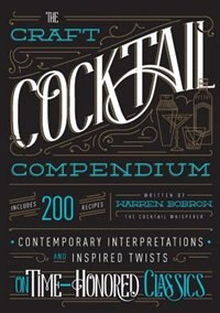 The Craft Cocktail Compendium: Contemporary Interpretations And Inspired Twists On Time-honored…