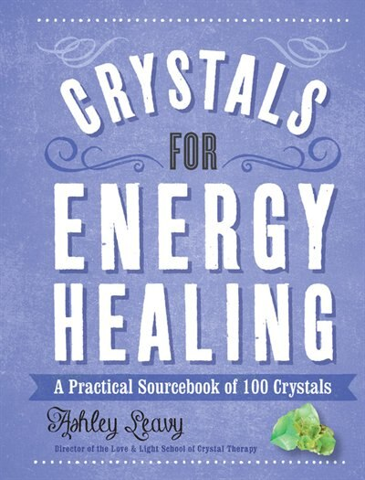 Crystals For Energy Healing: A Practical Sourcebook Of 100 Crystals by Na