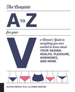 Book The Complete A To Z For Your V: A Women's Guide To Everything You Ever Wanted To Know About Your… by Alyssa Dweck