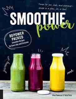 Smoothie Power: 80 Power-packed Smoothie Recipes For Every Day And Everyone by Irina Pawassar
