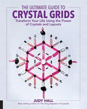 The Ultimate Guide To Crystal Grids: Transform Your Life Using The Power Of Crystals And Layouts de Judy Hall