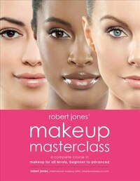 Robert Jones' Makeup Masterclass: A Complete Course In Makeup For All Levels, Beginner To Pro