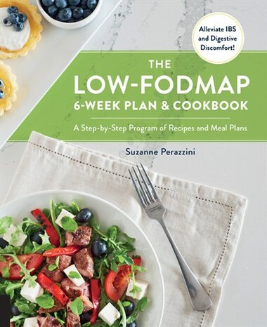 The Low-fodmap 6-week Plan And Cookbook: A Step-by-step Program Of Recipes And Meal Plans. Alleviate Ibs And Digestive Discomfort! by Suzanne Perazzini