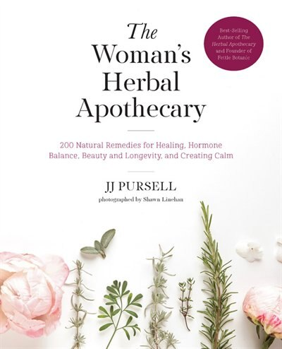 The Woman's Herbal Apothecary: 200 Natural Remedies For Healing, Hormone Balance, Beauty And Longevity, And Creating Calm by Jj Pursell