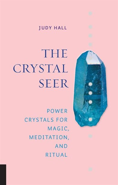 The Crystal Seer: Power Crystals For Magic, Meditation & Ritual by Judy Hall