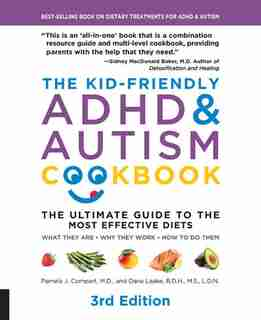 The Kid-Friendly ADHD & Autism Cookbook, 3rd edition: The Ultimate Guide To The Most Effective Diets -- What They Are - Why They Work - How To Do Them by Pamela J. Compart