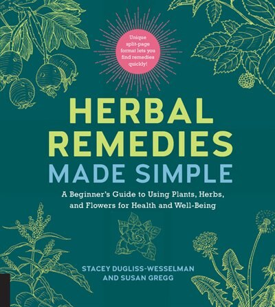 Herbal Remedies Made Simple: A Beginner's Guide To Using Plants, Herbs, And Flowers For Health And Well-being by Stacey Dugliss-wesselman