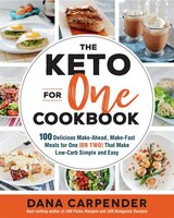 The Keto For One Cookbook: 100 Delicious Make-Ahead, Make-Fast Meals for One (or Two) That Make Low…