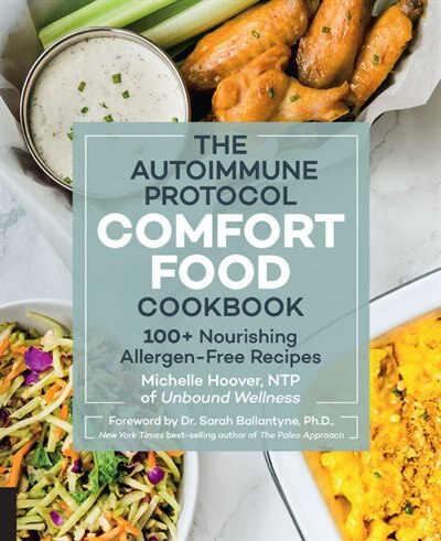 The Autoimmune Protocol Comfort Food Cookbook: 100+ Nourishing Allergen-free Recipes by Michelle Hoover
