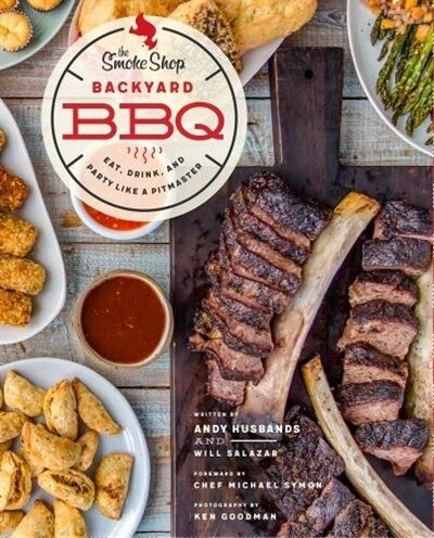 The Smoke Shop's Backyard Bbq: Eat, Drink, And Party Like A Pitmaster by Andy Husbands