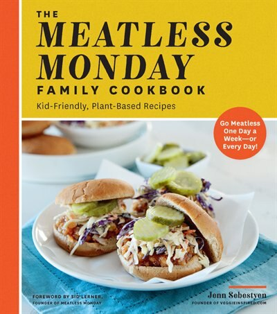The Meatless Monday Family Cookbook: Kid-friendly, Plant-based Recipes [go Meatless One Day A Week?or Every Day!] by Jenn Sebestyen