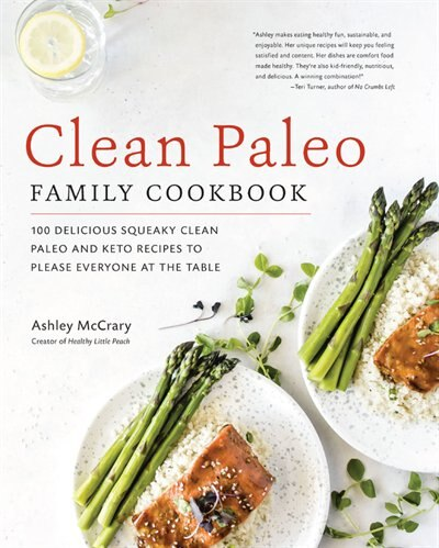 Clean Paleo Family Cookbook: 100 Delicious Squeaky Clean Paleo And Keto Recipes To Please Everyone At The Table by Ashley Mccrary