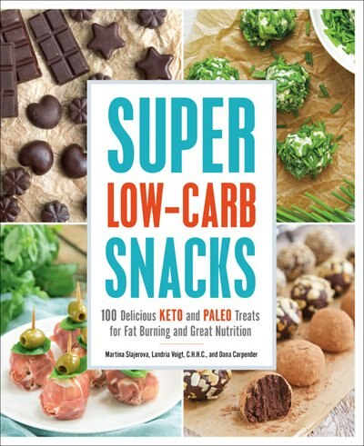 Super Low-carb Snacks: 100 Delicious Keto And Paleo Treats For Fat Burning And Great Nutrition by Martina Slajerova