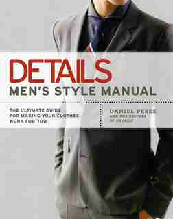 Details Men's Style Manual: The Ultimate Guide For Making Your Clothes Work For You by Daniel Peres