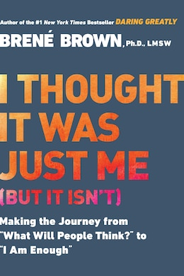 Book I Thought It Was Just Me (but It Isn't): Making The Journey From What Will People Think? To I Am… by Brené Brown