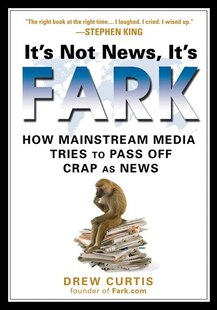 It's Not News, It's Fark: How Mass Media Tries To Pass Off Crap As News