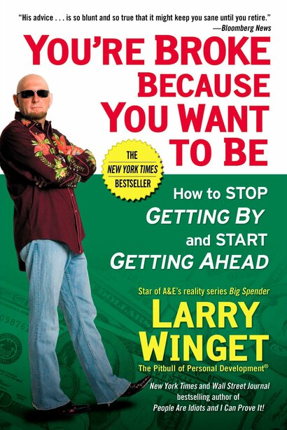 You're Broke Because You Want To Be: How To Stop Getting By And Start Getting Ahead by Larry Winget