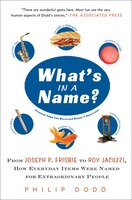 What's in a Name?: From Joseph P. Frisbie To Roy Jacuzzi, How Everyday Items Were Named For…