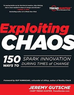 Book Exploiting Chaos: 150 Ways To Spark Innovation During Times Of Change by Jeremy Gutsche