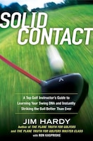Solid Contact: A Top Instructor's Guide To Learning Your Swing Dna And Instantly Striking The B All…