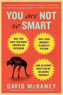 Book You Are Not So Smart: Why You Have Too Many Friends On Facebook, Why Your Memory Is Mostly Fiction… by David Mcraney