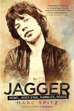 Book Jagger: Rebel, Rock Star, Rambler, Rogue by Marc Spitz