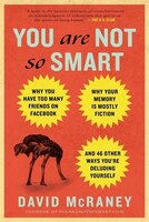 You Are Not So Smart: Why You Have Too Many Friends On Facebook, Why Your Memory Is Mostly Fiction…