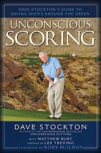 Unconscious Scoring: Dave Stockton's Guide to Saving Shots Around the Green