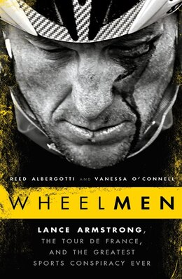 Book Wheelmen: Lance Armstrong, The Tour De France, And The Greatest Sports Conspiracy Ever by Reed Albergotti