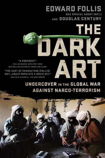 The Dark Art: Undercover In The Global War Against Narco-terrorism by Edward Follis