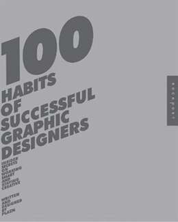 Book 100 Habits of Successful Graphic Designers: Insider Secrets from Top Designers on Working Smart and… by Josh Berger