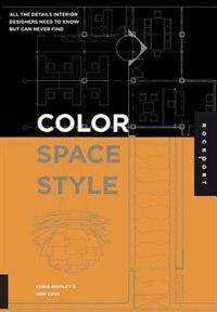 Book Color, Space, And Style: All the Details Interior Designers Need to Know but Can Never Find by Chris Grimley