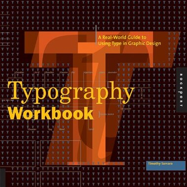 Typography Workbook: A Real-World Guide to Using Type in Graphic Design by Timothy Samara