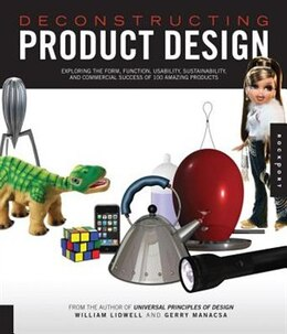 Book Deconstructing Product Design: Exploring The Form, Function, Usability, Sustainability, And… by William Lidwell