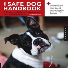 Book Safe Dog Handbook: A Complete Guide to Protecting Your Pooch, Indoors and Out by Melanie Monteiro