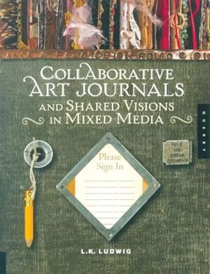 Collaborative Art Journals and Shared Visions in Mixed Media by LK Ludwig
