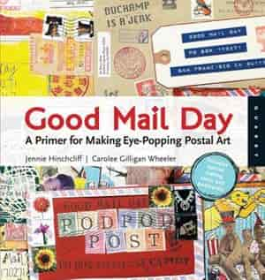 Good Mail Day: A Primer for Making Eye-Popping Postal Art by Carolee Gilligan Wheeler