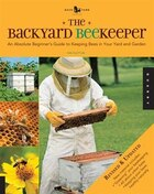 The Backyard Beekeeper - Revised and Updated: An Absolute Beginner's Guide to Keeping Bees in Your…