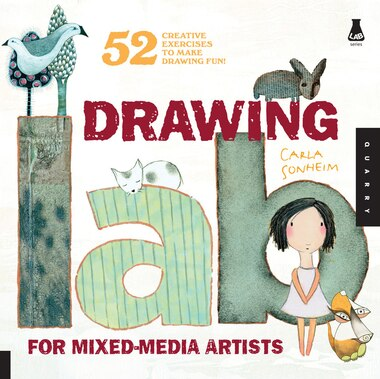 Drawing Lab for Mixed-Media Artists: 52 Creative Exercises to Make Drawing Fun by Carla Sonheim