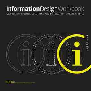 Information Design Workbook: Graphic Approaches, Solutions, And Inspiration + 30 Case Studies by Kim Baer