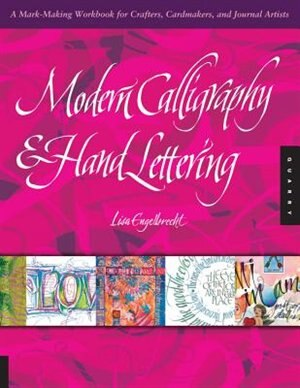Modern Calligraphy and Hand Lettering: A Mark-making Workbook For Crafters, Cardmakers, And Journal Artists by Lisa Engelbrecht