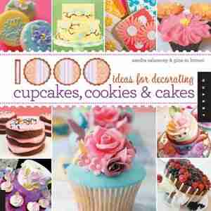 1,000 Ideas For Decorating Cupcakes, Cookies & Cakes by Gina Brown