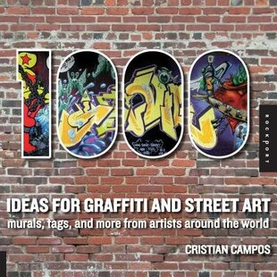 1,000 Ideas for Graffiti and Street Art: Murals, Tags, and More from Artists Around the World