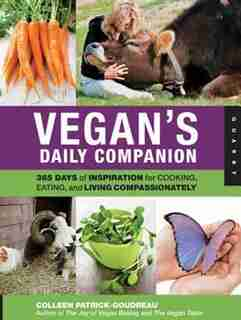 Vegan's Daily Companion: 365 Days Of Inspiration For Cooking, Eating, And Living Compassionately by Colleen Patrick-goudreau