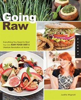 Book Going Raw: Everything You Need to Start Your Own Raw Food Diet and Lifestyle Revolution at Home by Judita Wignall