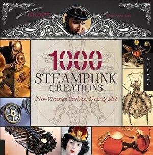 1,000 Steampunk Creations: Neo-Victorian Fashion, Gear, and Art de Dr. Grymm Dr. Grymm