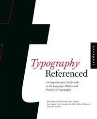 Typography, Referenced: A Comprehensive Visual Guide to the Language, History, and Practice of…