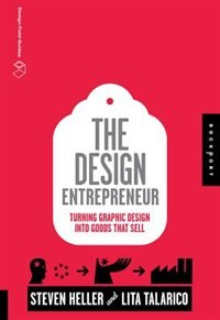 Book The Design Entrepreneur: Turning Graphic Design Into Goods That Sell by Steven Heller