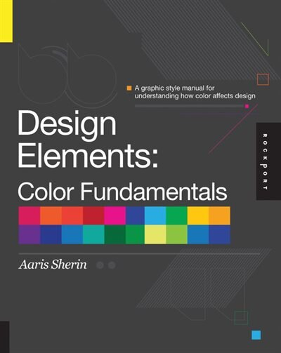 Design Elements, Color Fundamentals: A Graphic Style Manual for Understanding How Color Affects Design by Aaris Sherin