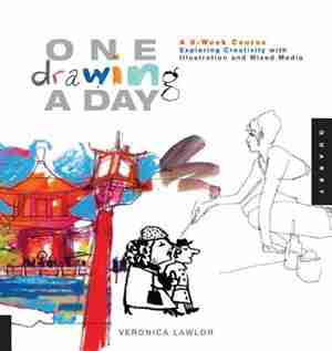 One Drawing A Day: A 6-Week Course Exploring Creativity with Illustration and Mixed Media by Veronica Lawlor